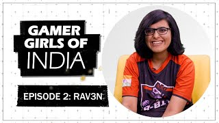 Gamer Girls of India | Ep 2: Rav3n | Paridhi Khullar First Interview | PUBG Mobile