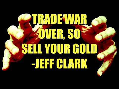 Stupid Gold Bugs: Trade War Risks are Over, so Sell Your Gold   Jeff Clark