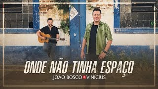 João Bosco & Vinícius - Onde Não Tinha Espaço (Clipe Oficial)
