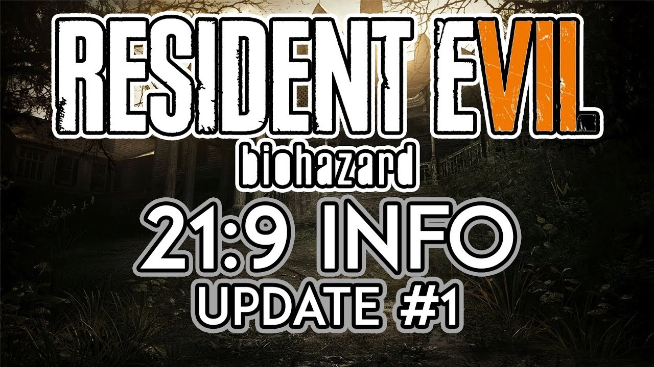 The 21:9 Support Is As Terrifying As The Game - Resident Evil 7: Biohazard  | 21:9 Review | Update #1