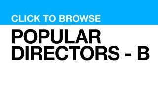 Most Popular Directors - B **CLICK VIDEO to watch clips from that DIRECTOR**