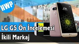 LG G5 Elimizde - İlk İzlenimler  | İkili Markaj