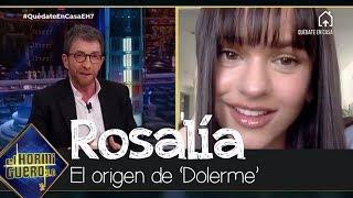 Rosalía revela el origen de 'Dolerme', su nuevo single lanzado en el confinamiento - El Hormiguero