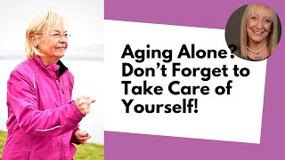 Aging Alone? Don't Forget to Take Care of Yourself!