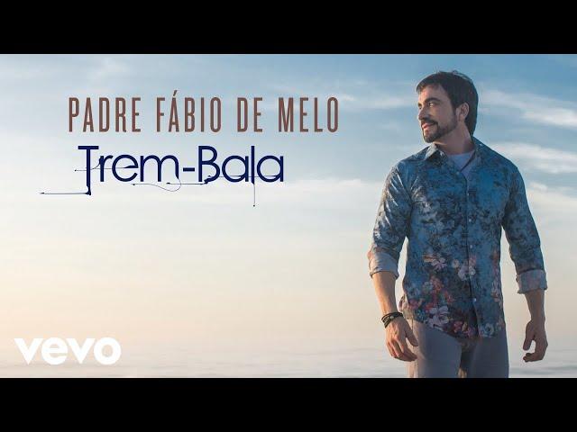 Padre Fábio de Melo - Trem-Bala (Pseudo Vídeo)