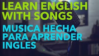 LEARN ENGLISH WITH SONGS MUSICA HECHA PARA APRENDER INGLES