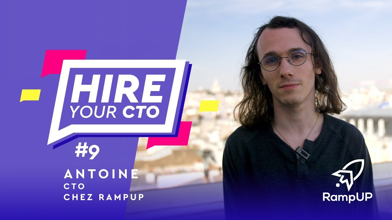 Hire Your CTO - Épisode 9 - Antoine, CTO chez RampUP