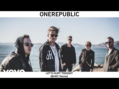 OneRepublic - Let's Hurt Tonight (BUNT. Remix)