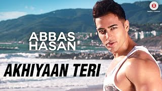 Akhiyaan Teri –  Music Video | Abbas Hasan