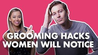 7 Grooming Hacks Women Will Notice
