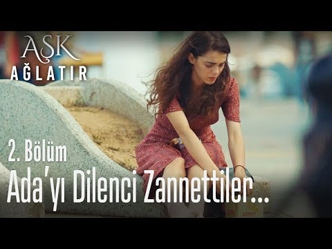 Dilenci Sanıp Para Verdiler - Aşk Ağlatır 2. Bölüm