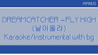 DREAMCATCHER – FLY HIGH (날아올라) Karaoke/Instrumental with Bg vocal