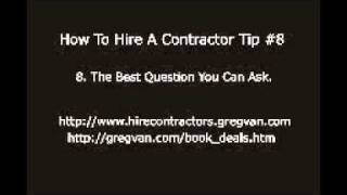 How To Hire A Contractor Tip #8 - The Best Question You Can Ask