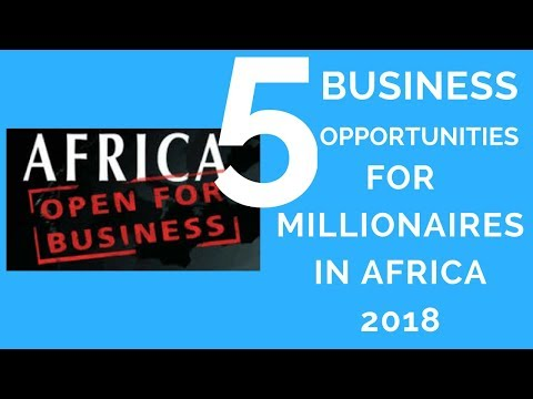 5 Business Opportunities in Africa That Will Make You a Millionaires in 2018, BUSINESS IN AFRICA