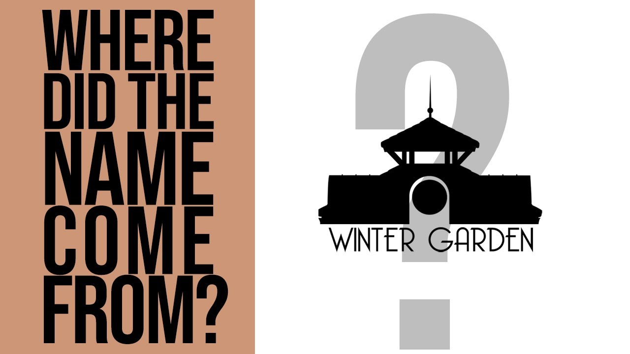 Where did the Winter Garden name come from?!