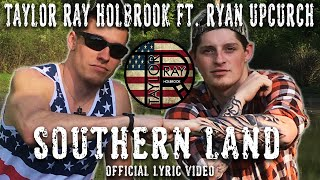 Southern Land - By Taylor Ray Holbrook ft. Ryan Upchurch OFFICIAL LYRIC VIDEO
