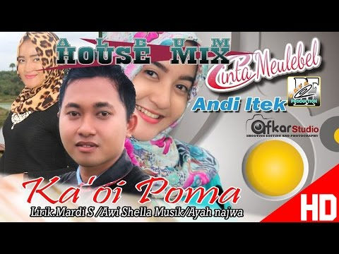 ANDY ITEK - KAOI POMA ( Album House Mix Cinta Meulebel ) HD Video Quality 2017