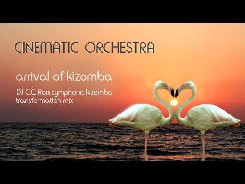 CINEMATIC ORCHESTRA - Arrival Of Kizomba (DJ C.C.Ron Symphonic Kizomba Transformation Mix)