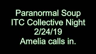 Paranormal Soup ITC Collective Night 02/24/19 Amelia calls in