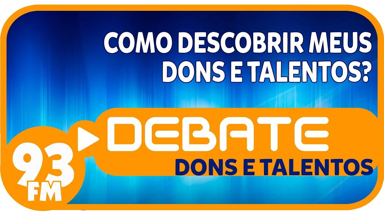 Dons e Talentos - Como descobrir meus dons e talentos? - Debate 93 - 07/01/2015
