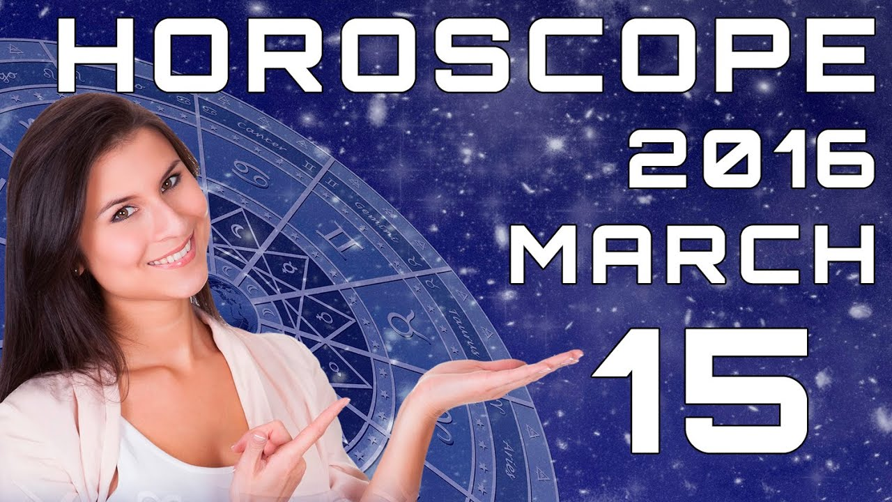 today 39 s daily horoscope 15 march 2016 all zodiac signs youtube. Black Bedroom Furniture Sets. Home Design Ideas
