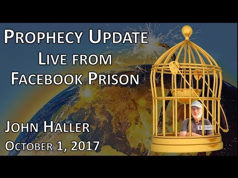 "2017 10 01 John Haller's Prophecy Update ""LIVE from Facebook Prison"""
