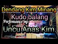 Dendang Kim Minang... Perfomance Uncu Anas Kim...!!!