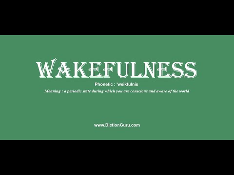 wakefulness: Pronounce wakefulness with Phonetic, Synonyms and Sentence Examples