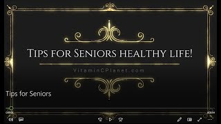 Tips for Seniors healthy life!