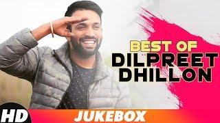 Best Of Dilpreet Dhillon   Mashup   Latest Punjabi Songs 2018   Speed Records