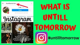 What Is Until Tomorrow Trend On Instagram | Why Are People Posting Until Tomorrow?