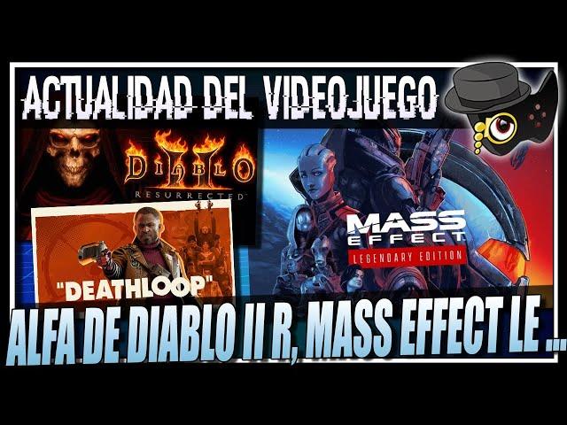 ALFA DE DIABLO II  RESURRECTED, LAS MEJORAS DE MASS EFFECT LE, DEATHLOOP Y MAS...