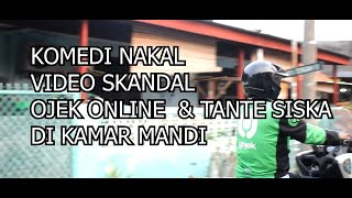 VIRAL - VIDEO SKANDAL TANTE SISKA STUBUHI OJEK ONLINE DI KAMAR MANDI - KOMEDI NAKAL