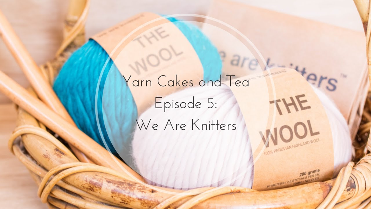We Are Knitters Yarn Cakes And Tea Episode 5 We Are Knitters Review Aroha Knits