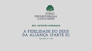 A Fidelidade do Deus da Aliança Pt.2 | Gn 9.1-29 | Rev. Estevão Domingos (IPJaguaribe)