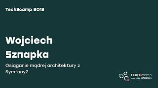 Tech3camp: Osiąganie mądrej architektury z Symfony2