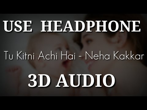 Tu Kitni Achi Hai ( 3D Song ) | Neha Kakkar | 3D Audio | 3d audio songs Hindi | Virtual 3D Audio