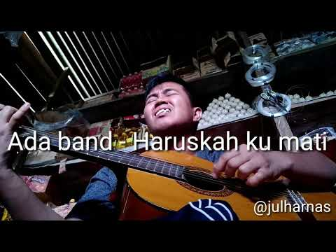 Ada Band - Haruskah Ku Mati Cover By Julharnas