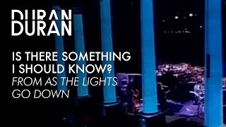 Duran Duran - Is There Something I Should Know from AS THE LIGHTS GO DOWN