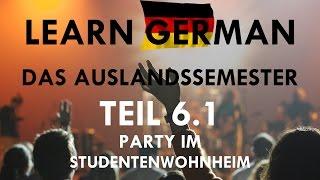 DAS AUSLANDSSEMESTER - Kapitel VI: Die Party - 6.1 Die Geschichte [Deutsch-Lern-Hörbuch]