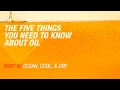 5 Things You Need To Know About Oil | Part 3: Clean, Cool, & Dry