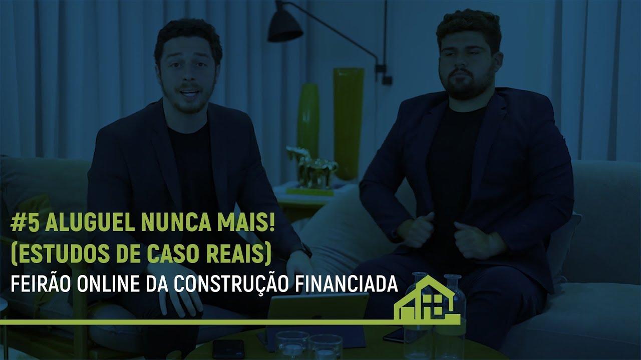 #5 Feirão da Construção Financiada APOIO CAIXA • Aluguel NUNCA MAIS! (Estudos de Caso REAIS)