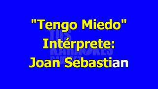 Karaoke Tengo Miedo Joan Sebastian