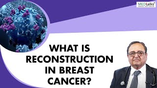 Dr P k Julka - What is Reconstruction in Breast Cancer?
