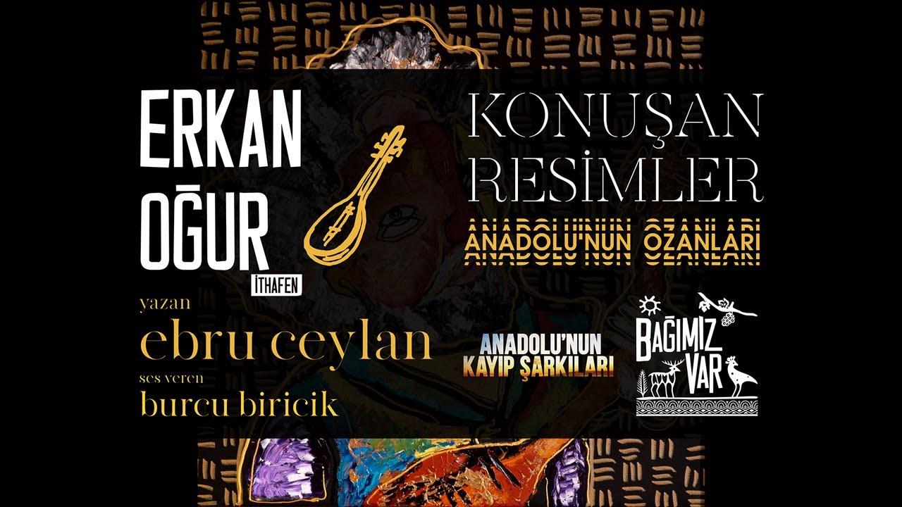 Erkan Oğur - Konuşan Resimler | Anadolu'nun Ozanları
