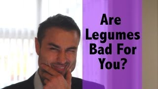 Are Legumes Bad For You Find Out The Real Truth!