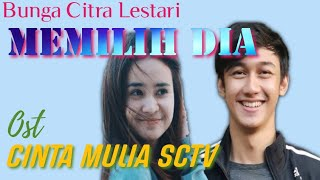BUNGA CITRA LESTARI - MEMILIH DIA (OST. CINTA MULIA SCTV)