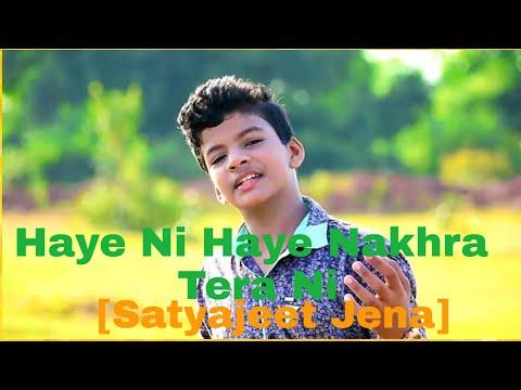 Haye Ni Haye Nakhra Tera Ni -Satyajeet Jena Song