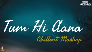 Tum Hi Aana Chillout Remix | Aftermorning