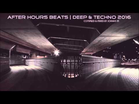 After Hours Beats | Deep House & Techno 2016 | Mixed By Johnny M